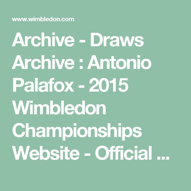 Archive - Draws Archive : Antonio Palafox - 2015 Wimbledon Championships Website - Official Site by IBM