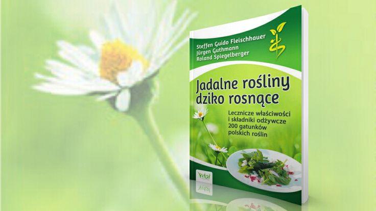 Jadalne Rośliny Dziko Rosnące 200 najważniejszych i najbardziej u nas rozpowszechnionych dzikich roślinach jadalnych