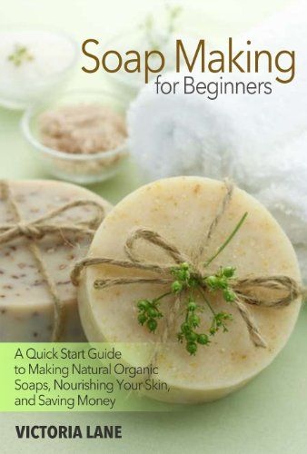 Soap Making for Beginners: A Quick Start Guide to Making Natural Organic Soaps, Nourishing Your Skin, and Saving Money (Soap Making - How to Make Soap ... that Make You Look Younger and Beautiful) by Victoria Lane http://www.amazon.com/dp/B00KGOECLS/ref=cm_sw_r_pi_dp_rV31vb1DXV4FT