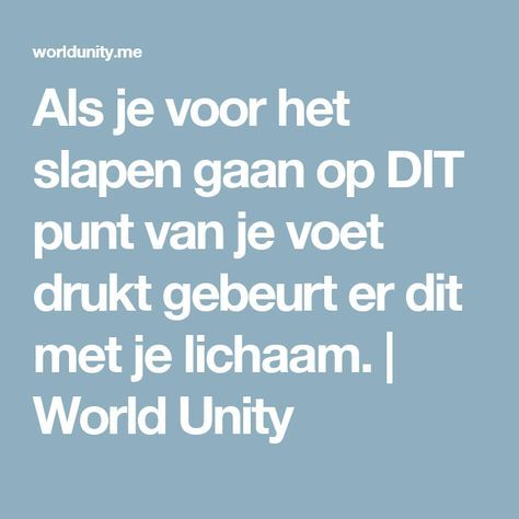 Als je voor het slapen gaan op DIT punt van je voet drukt gebeurt er dit met je lichaam. | World Unity