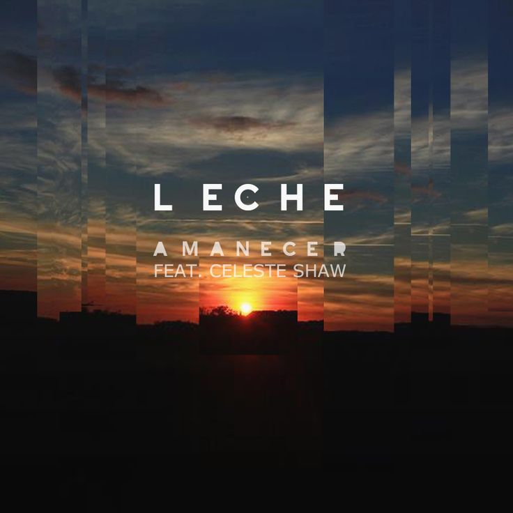 Leche - Amanecer feat. Celeste Shaw (Single Cover Art)