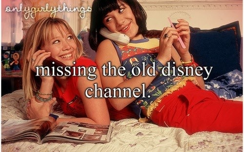 Just Girly Things  Lizzie McGuire Kim Possible That's So Raven ... Shall I continue? >.< ~Jade Franke <3