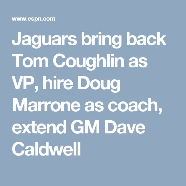 Jaguars bring back Tom Coughlin as VP, hire Doug Marrone as coach, extend GM Dave Caldwell
