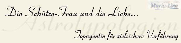 Astrotypologie der Frau geboren im Sternzeichen des Schützen (23.11. - 21.12.)  DIE SCHÜTZE-FRAU UND DIE LIEBE – TOPAGENTIN FÜR ZIELSICHERE VERFÜHRUNG  http://www.marialine.de/astrotypologie/schuetze-frau-und-die-liebe.html