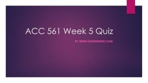 www.StudentWhiz.com provides Latest UOP tutorial courses that would definitely lead you to success. We provide ACC 561 Week 5 quiz or Knowledge Check Question, Answers and lot more.Quiz Answers just a click away http://goo.gl/JiaqNV
