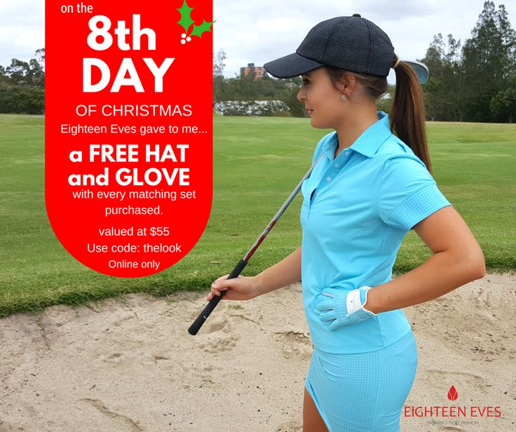 🎅 🎁 On the 8th Day of Christmas, Eighteen Eves gave to me...  Buy a matching set of clothing and get the matching glove and cap of choice for free! Valued at $55!! ⛳🎁  Use code:thelook at the checkout. Online only - Select your entire outfit including cap and glove and use code at checkout for it to be allocated and discount applied. Whilst stocks last, based on stock levels at the time of purchase.  Not to be used in conjunction with any other offer