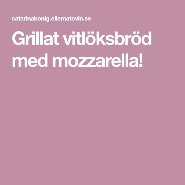 Grillat vitlöksbröd med mozzarella!