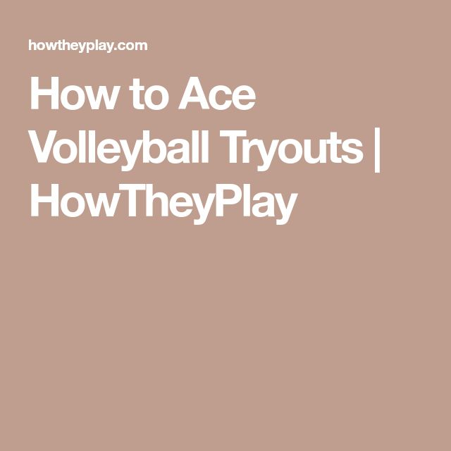How to Ace Volleyball Tryouts | HowTheyPlay
