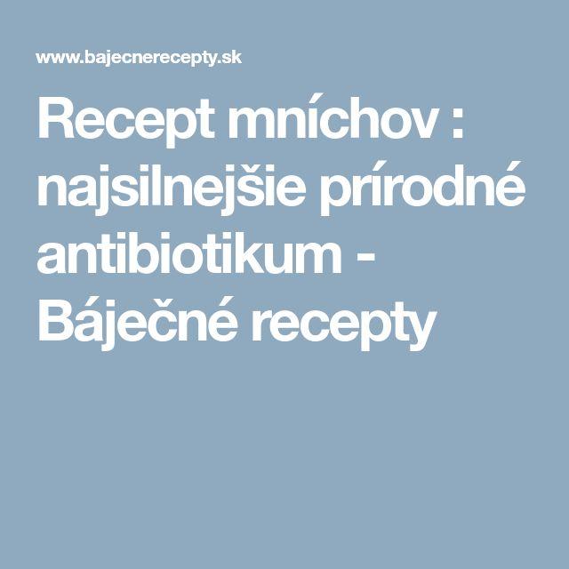 Recept mníchov : najsilnejšie prírodné antibiotikum - Báječné recepty