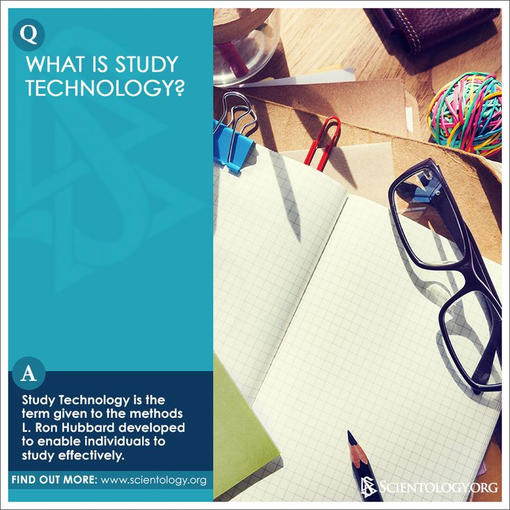 What is Study Technology? Study Technology is the term given to the methods L. Ron Hubbard developed to enable individuals to study effectively.
