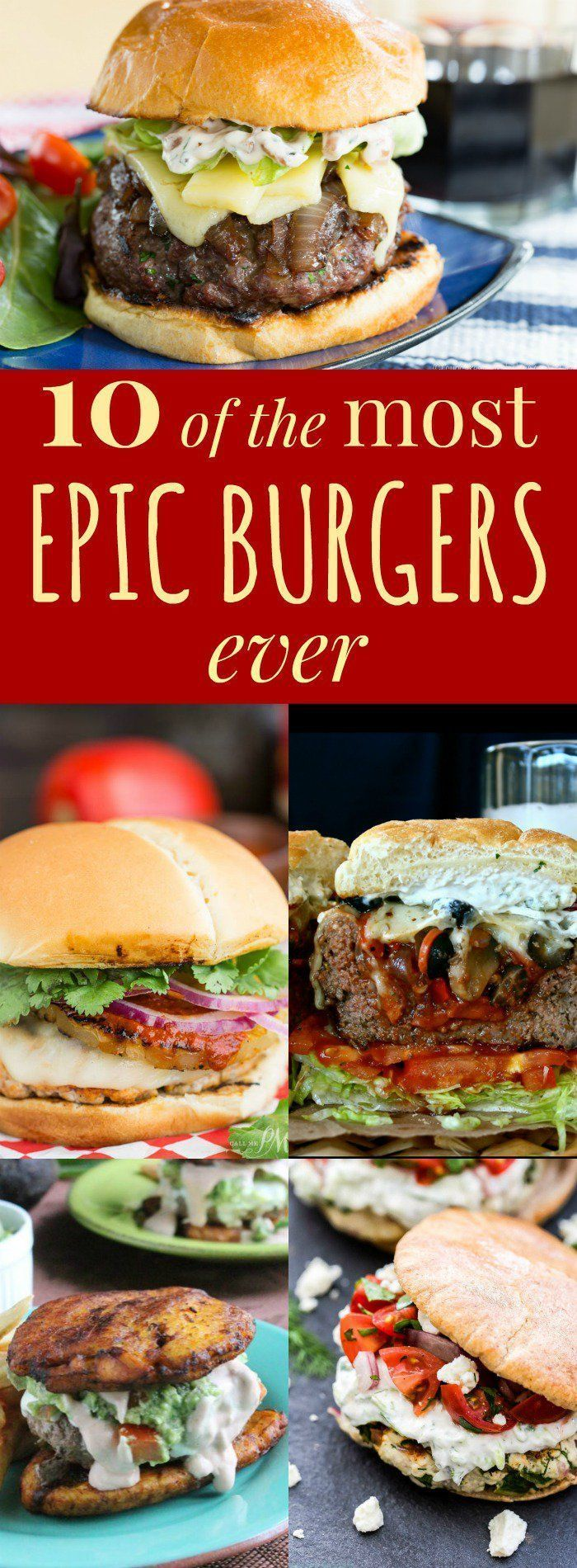 10 of the Most Epic Burgers Ever - beef, pork, chicken, or turkey, these hamburger recipes are the best!