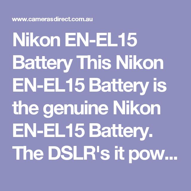 Nikon EN-EL15 Battery This Nikon EN-EL15 Battery is the genuine Nikon EN-EL15 Battery. The DSLR's it powers are listed before but all you have to do to be sure is check your battery charger. Is it a Nikon MH-25 Battery Charger? If so, then you should buy this Nikon EN-EL15 Battery.  If the price of the Nikon EN-EL15 Battery is a bit scary then we offer a compatible battery to the Nikon EN-EL15 Battery that is about half the price.  Spare or replacement Nikon battery for your Nikon Digital…