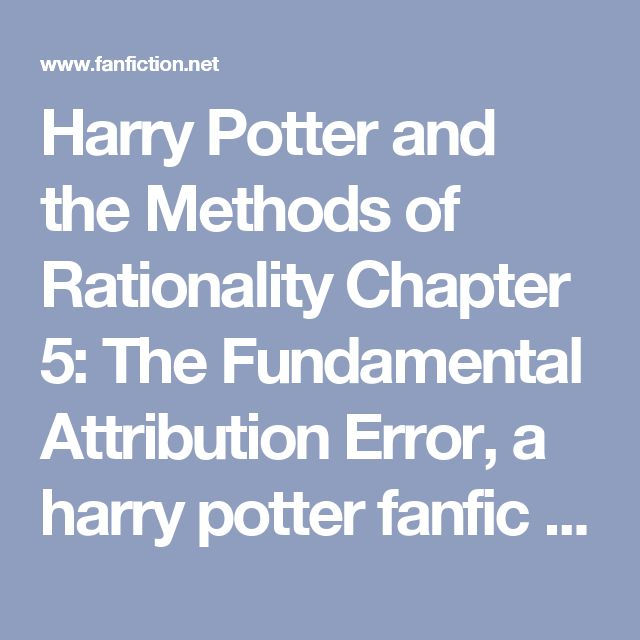Harry Potter and the Methods of Rationality Chapter 5: The Fundamental Attribution Error, a harry potter fanfic | FanFiction