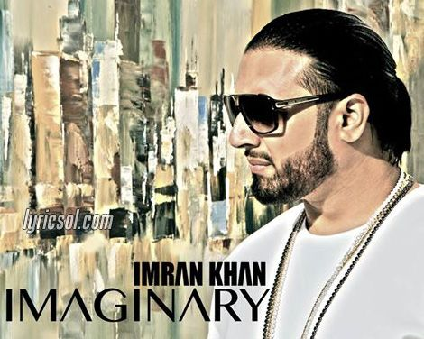 Imaginary song is sung and written by Imran Khan
