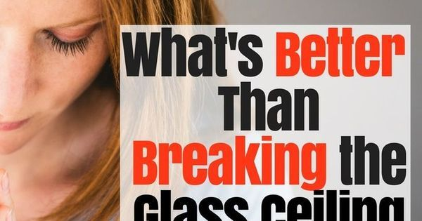 What's better than breaking the glass ceiling? Compared to Who has an interesting idea!