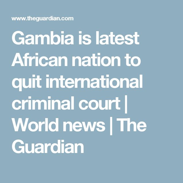 Gambia is latest African nation to quit international criminal court | World news | The Guardian