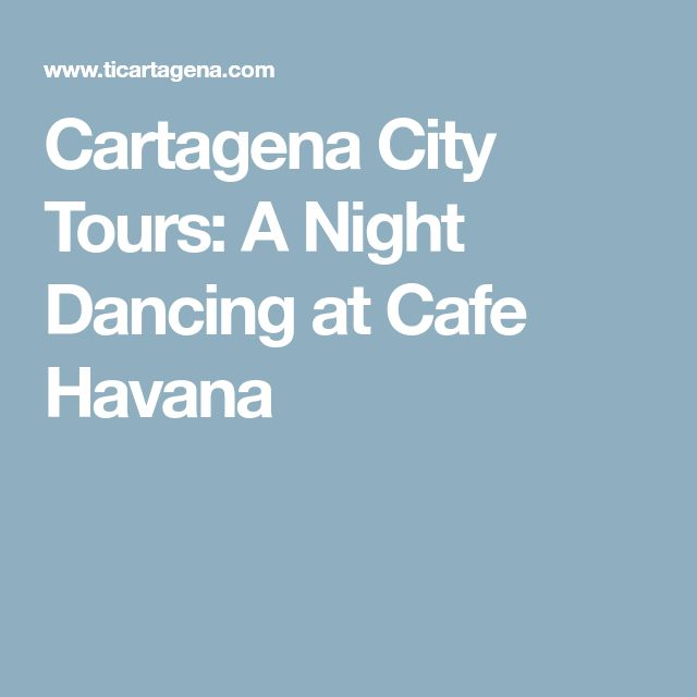 Cartagena City Tours: A Night Dancing at Cafe Havana