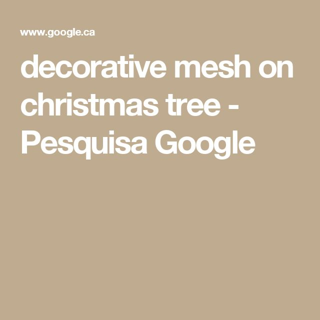decorative mesh on christmas tree - Pesquisa Google