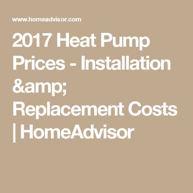 2017 Heat Pump Prices - Installation & Replacement Costs   HomeAdvisor