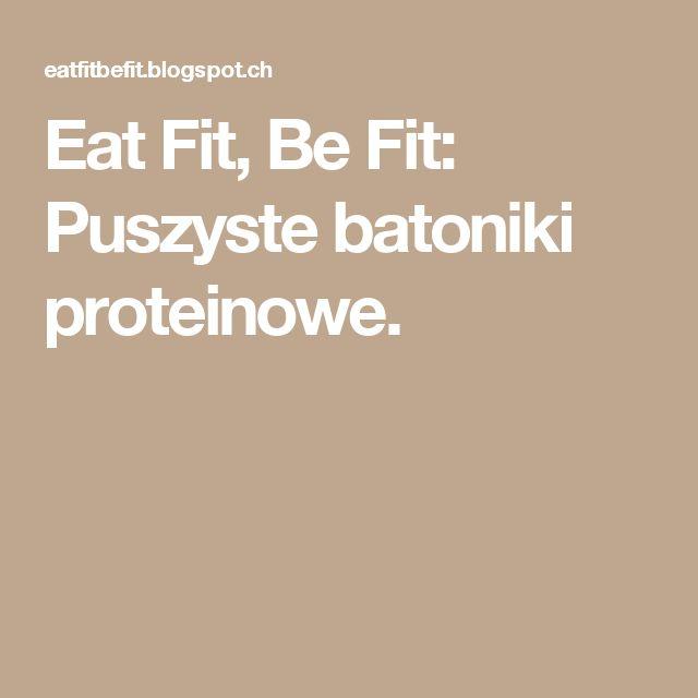 Eat Fit, Be Fit: Puszyste batoniki proteinowe.