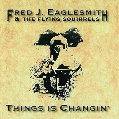 Fred Eaglesmith - Things Is Changin'