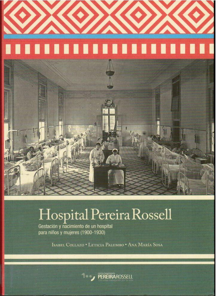 Collazo I, Palumbo L, Sosa AM. Hospital Pereira Rossell: gestación y nacimiento de un hospital para niños y mujeres (1900-1930). Montevideo: ASSE; 2012