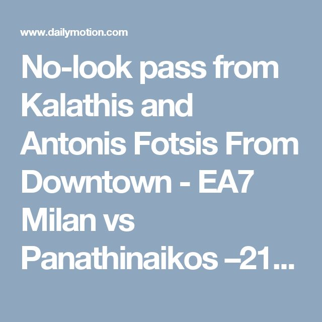 No-look pass from Kalathis and Antonis Fotsis From Downtown - EA7 Milan vs Panathinaikos –21.12.2016 UHD - Video Dailymotion
