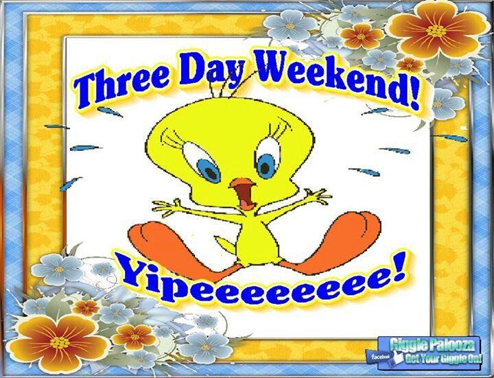 Three Day Weekend | Tweety Bird | Pinterest | Three days and Three ...