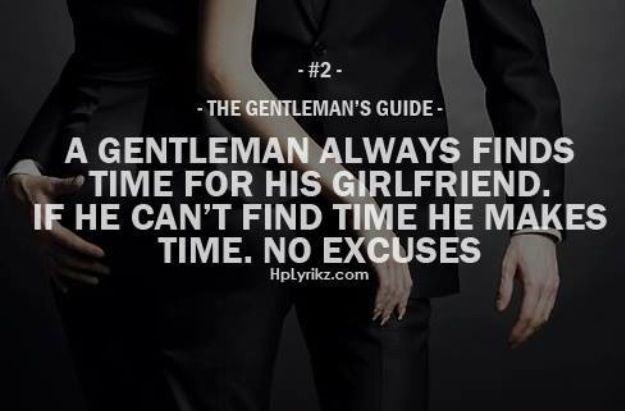 A Gentleman always finds time for his girlfriend. If he can't find time he makes time. no excuses - Gentleman's Guide