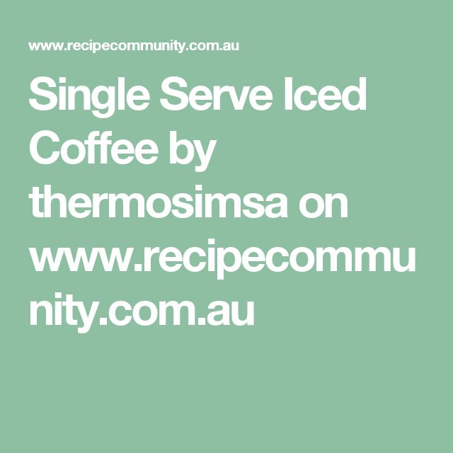 Single Serve Iced Coffee by thermosimsa on www.recipecommunity.com.au