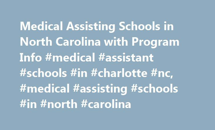 Medical Assisting Schools in North Carolina with Program Info #medical #assistant #schools #in #charlotte #nc, #medical #assisting #schools #in #north #carolina http://indiana.nef2.com/medical-assisting-schools-in-north-carolina-with-program-info-medical-assistant-schools-in-charlotte-nc-medical-assisting-schools-in-north-carolina/  # Medical Assisting Schools in North Carolina with Program Info Find schools that offer these popular programs Anesthesiologist Assistant Chiropractic Technician…
