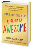 The Book Of Holiday Awesome by Neil Pasricha. All things awesome about different holidays!!