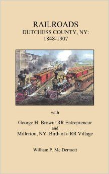 RAILROADS: Dutchess County, NY, 1848-1907: William P. McDermott: 9780975460160: Amazon.com: Books