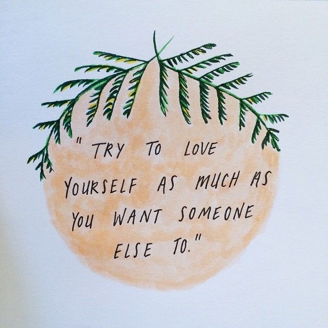"""Try to love yourself as much as you want someone else to."""