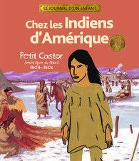 Chez les Indiens d'Amérique - Histoire - Le journal d'un enfant - GALLIMARD JEUNESSE - Site Gallimard