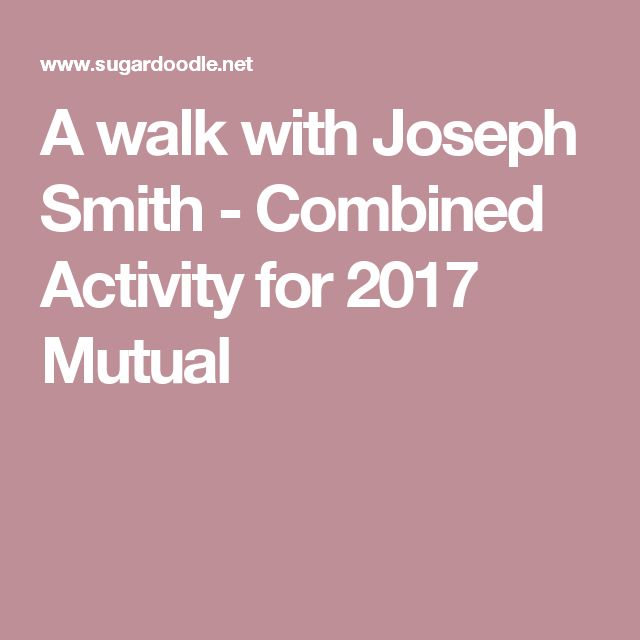 A walk with Joseph Smith - Combined Activity for 2017 Mutual