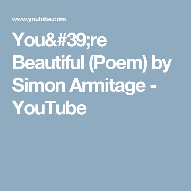 You're Beautiful (Poem) by Simon Armitage - YouTube