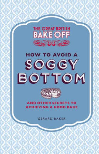 The Great British Bake Off: How to Avoid a Soggy Bottom - Hardback - 9781849905893 - Gerard Baker