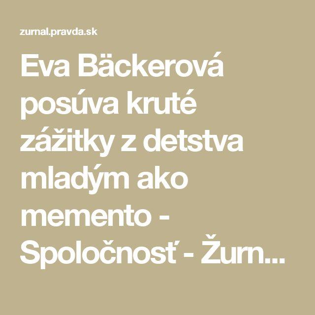 Eva Bäckerová  posúva kruté zážitky z detstva mladým ako memento - Spoločnosť - Žurnál - Pravda.sk