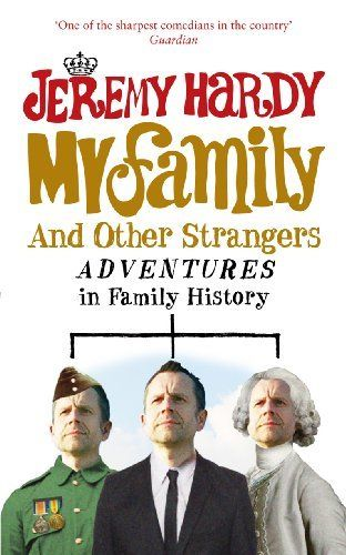 My Family and Other Strangers: Adventures in Family History by Jeremy Hardy. $11.75. Author: Jeremy Hardy. Publisher: Ebury Digital (March 4, 2010). 320 pages