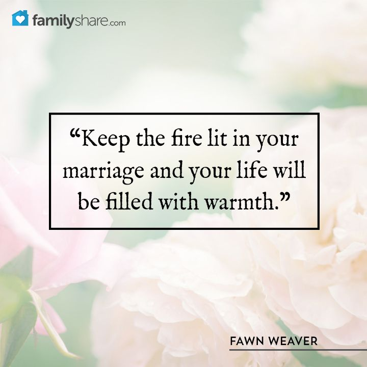 """""""Keep the fire lit in your marriage and your life will be filled with warmth."""" -Fawn Weaver"""