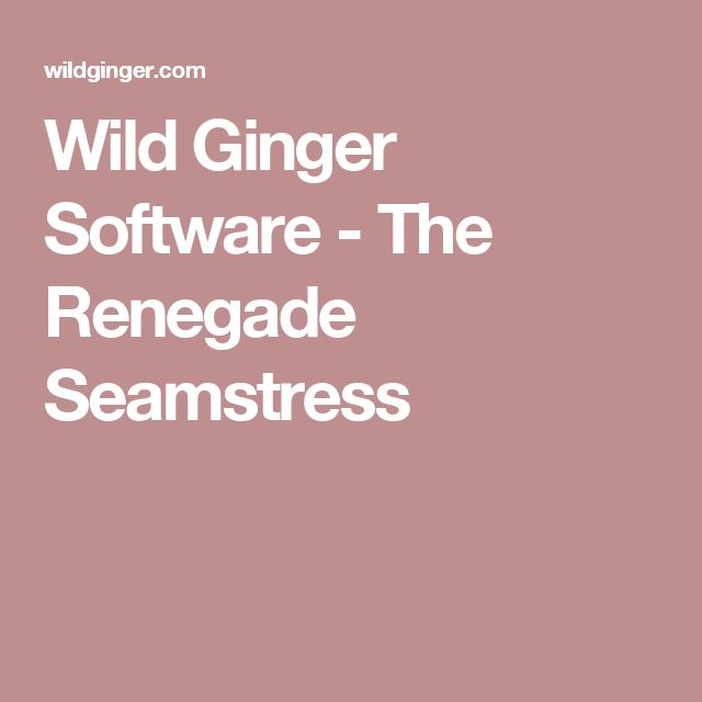Wild Ginger Software - The Renegade Seamstress