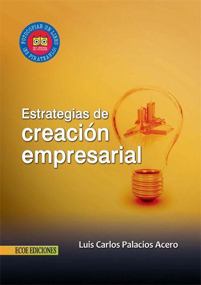 Palacios Acero, Luis Carlos. Estrategias de creación empresarial. Editorial: Ecoe Ediciones, 2012. ISBN 9781449265434. Disponible en: Libros electrónicos EBRARY