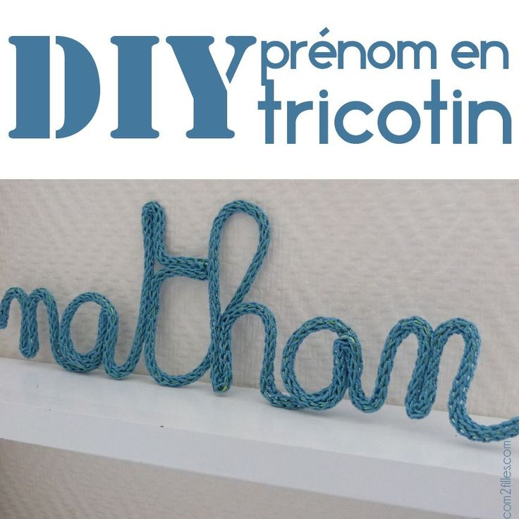 Envie de faire un cadeau de naissance home made qui restera longtemps ? Voici le tuto pour une idée déco DIY : des prénoms en tricotin.