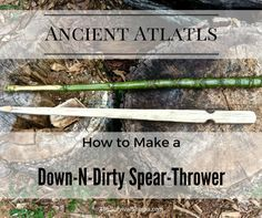 Ancient Atlatls: How to Make a Down-N-Dirty Spear-Thrower ~ http://TheSurvivalSherpa.com