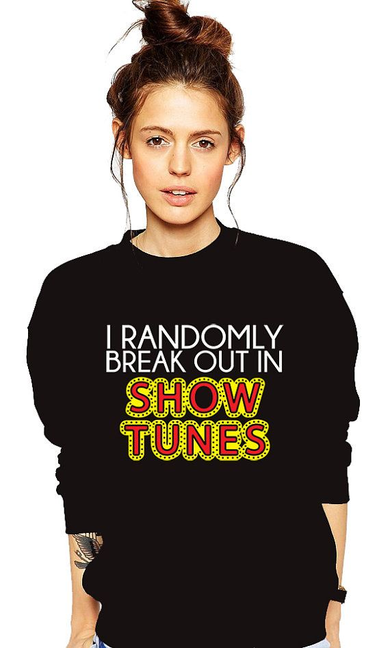 I Randomly Break Out In Show Tunes - Broadway Musical - Unisex S-3XL - Broadway Party - Broadway Show  by Umbuh