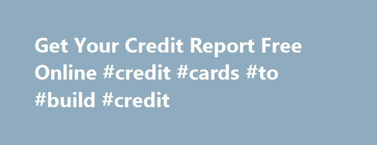 Get Your Credit Report Free Online #credit #cards #to #build #credit http://credit.remmont.com/get-your-credit-report-free-online-credit-cards-to-build-credit/  #how do i get free credit report # Gaining volume of those on the whole has lowered, plus the charge Read More...The post Get Your Credit Report Free Online #credit #cards #to #build #credit appeared first on Credit.
