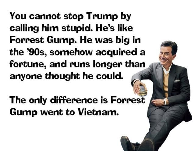 Funny Quotes About Donald Trump by Comedians and Celebrities: Stephen Colbert: Trump Is Like Gump