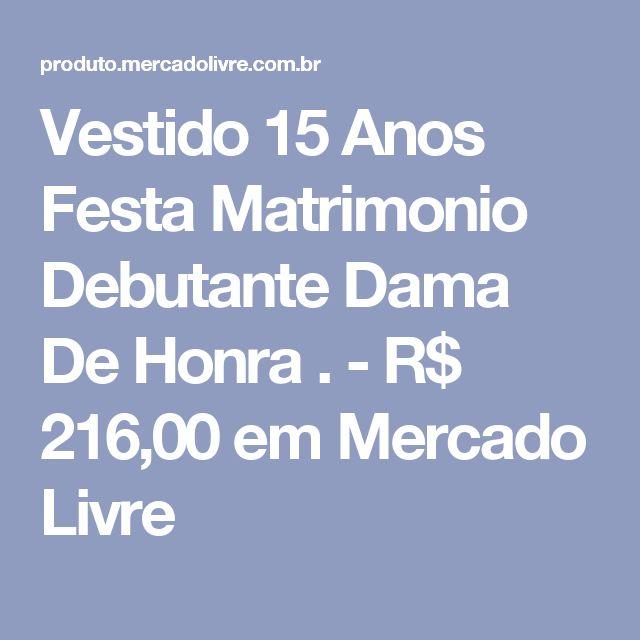 Vestido 15 Anos Festa Matrimonio Debutante Dama De Honra . - R$ 216,00 em Mercado Livre