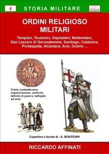 Storia militare degli Ordini Religioso Militari, come combattevano, organizzazione, battaglie, uniformi, tattiche di guerra ed armi.